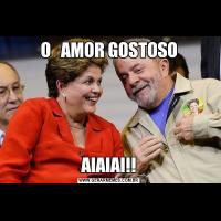 O   AMOR GOSTOSOAIAIAI!!