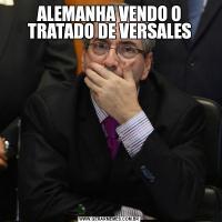 ALEMANHA VENDO O TRATADO DE VERSALES