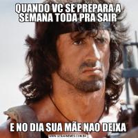 QUANDO VC SE PREPARA A SEMANA TODA PRA SAIRE NO DIA SUA MÃE NAO DEIXA