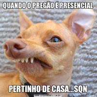 QUANDO O PREGÃO É PRESENCIALPERTINHO DE CASA...SQN
