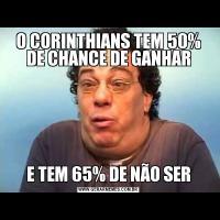 O CORINTHIANS TEM 50% DE CHANCE DE GANHARE TEM 65% DE NÃO SER