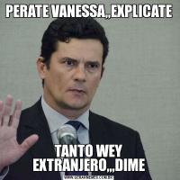 PERATE VANESSA,,EXPLICATETANTO WEY EXTRANJERO,,,DIME