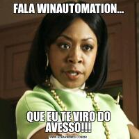 FALA WINAUTOMATION...QUE EU TE VIRO DO AVESSO!!!