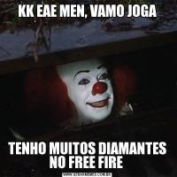 KK EAE MEN, VAMO JOGATENHO MUITOS DIAMANTES NO FREE FIRE