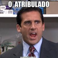 O  ATRIBULADO