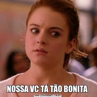 NOSSA VC TÁ TÃO BONITA