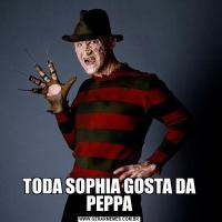 TODA SOPHIA GOSTA DA PEPPA