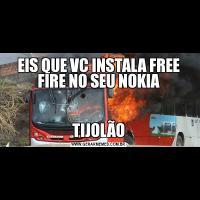 EIS QUE VC INSTALA FREE FIRE NO SEU NOKIATIJOLÃO