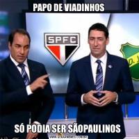 PAPO DE VIADINHOSSÓ PODIA SER SÃOPAULINOS