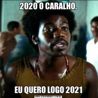 2020 O CARALHO.EU QUERO LOGO 2021