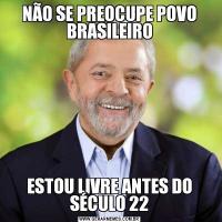 NÃO SE PREOCUPE POVO BRASILEIROESTOU LIVRE ANTES DO SÉCULO 22