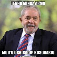 TENHO MINHA ARMAMUITO OBRIGADO! BOSONARIO