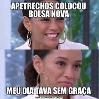 APETRECHOS COLOCOU BOLSA NOVAMEU DIA TAVA SEM GRAÇA