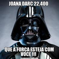JOANA DARC 22.400 QUE A FORÇA ESTEJA COM VOCE !!!