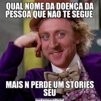 QUAL NOME DA DOENÇA DA PESSOA QUE NAO TE SEGUE MAIS N PERDE UM STORIES SEU
