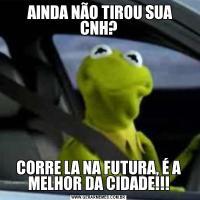 AINDA NÃO TIROU SUA CNH?CORRE LA NA FUTURA, É A MELHOR DA CIDADE!!!
