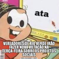 VEREADORES DE RIO VERDE IRÃO FAZER NOVA VOTAÇÃO NA TERÇA-FEIRA SOBRE OS PROJETOS SOCIAIS