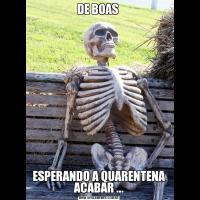 DE BOAS ESPERANDO A QUARENTENA ACABAR ...