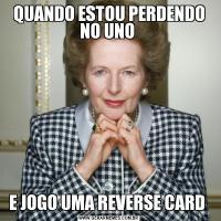 QUANDO ESTOU PERDENDO NO UNO E JOGO UMA REVERSE CARD