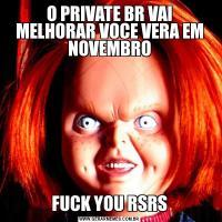 O PRIVATE BR VAI MELHORAR VOCE VERA EM NOVEMBROFUCK YOU RSRS
