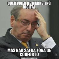 QUER VIVER DE MARKETING DIGITALMAS NÃO SAI DA ZONA DE CONFORTO