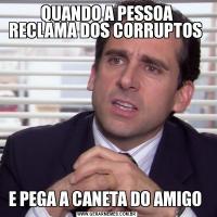 QUANDO A PESSOA RECLAMA DOS CORRUPTOS E PEGA A CANETA DO AMIGO
