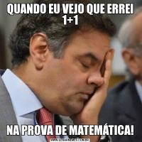 QUANDO EU VEJO QUE ERREI 1+1NA PROVA DE MATEMÁTICA!