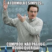 A FÓRMULA É SIMPLES...COMPROU, NÃO PAGOU É ROUBO QUERIDA!