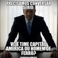 PRECISAMOS CONVERSAR SÉRIO:VC É TIME CAPITÃO AMÉRICA OU HOMEM DE FERRO?