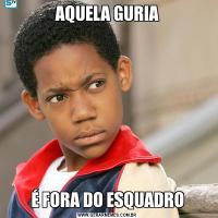 AQUELA GURIAÉ FORA DO ESQUADRO