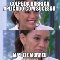 GOLPE DA BARRIGA APLICADO COM SUCESSOMAS ELE MORREU
