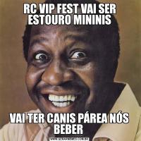 RC VIP FEST VAI SER ESTOURO MININISVAI TER CANIS PÁREA NÓS BEBER