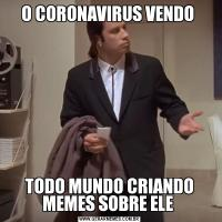 O CORONAVIRUS VENDO TODO MUNDO CRIANDO MEMES SOBRE ELE