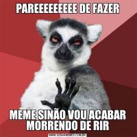PAREEEEEEEEE DE FAZERMEME SINÃO VOU ACABAR MORRENDO DE RIR