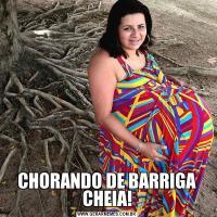 CHORANDO DE BARRIGA CHEIA!