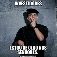 INVESTIDORESESTOU DE OLHO NOS SENHORES.
