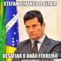 STEFAN OLHANDO O ALTAIRDESAFIAR O ANÃO FERREIRO