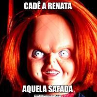 CADÊ A RENATAAQUELA SAFADA