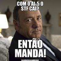 COM O AI-5 O STF CAI?ENTÃO MANDA!