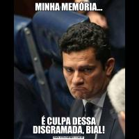 MINHA MEMÓRIA...É CULPA DESSA DISGRAMADA, BIAL!