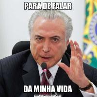 PARA DE FALARDA MINHA VIDA