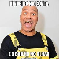 DINHEIRO NA CONTA E O BRILHO NO OLHAR