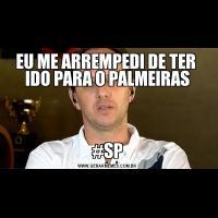 EU ME ARREMPEDI DE TER  IDO PARA O PALMEIRAS#SP