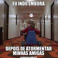 EU INDO EMBORADEPOIS DE ATORMENTAR MINHAS AMIGAS