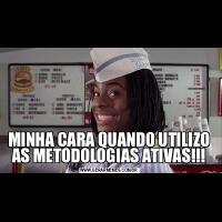 MINHA CARA QUANDO UTILIZO AS METODOLOGIAS ATIVAS!!!