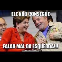 ELE NÃO CONSEGUEFALAR MAL DA ESQUERDA!!!