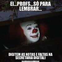 EI...PROFS...SÓ PARA LEMBRAR...DIGITEM AS NOTAS E FALTAS NA SECRETARIA DIGITAL!