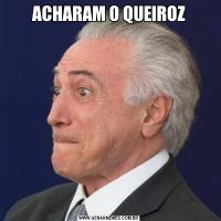 ACHARAM O QUEIROZ