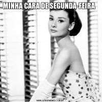 MINHA CARA DE SEGUNDA-FEIRA