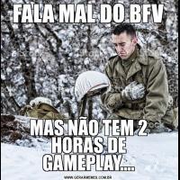 FALA MAL DO BFVMAS NÃO TEM 2 HORAS DE GAMEPLAY....